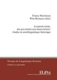 France Martineau et Wim Remysen - La parole écrite, des peu-lettrés aux mieux-lettrés : études en sociolingustique historique.