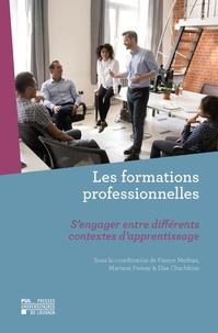 France Merhan et Mariane Frenay - Les formations professionnelles - S'engager entre différents contextes d'apprentissage.