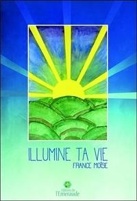 France Moïse - Illumine ta vie.