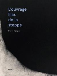 France Mongeau et Liz Davidson - L'ouvrage lilas de la steppe.