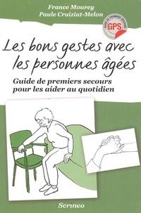 France Mourey et Paule Cruiziat-Melon - Les bons gestes avec les personnes âgées - Guide de premiers secours pour les aider au quotidien.