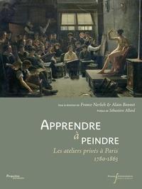 France Nerlich et Alain Bonnet - Apprendre à peindre - Les ateliers privés à Paris 1780-1863.