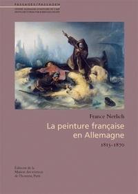 France Nerlich - La peinture française en Allemagne (1815-1870).