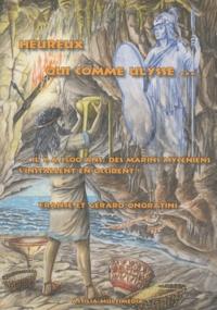 France Onoratini et Gérard Onoratini - Heureux qui comme Ulysse... - Il y a 3500 ans, des marins mycéniens s'installent en Occident !.