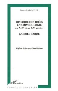 France Paramelle - Histoire des idées en criminologie au XIXe et au XXe siècle : Gabriel Tarde.