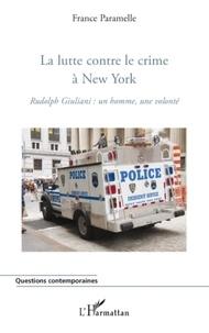 France Paramelle - La lutte contre le crime à New York - Rudolph Giuliani : un homme, une volonté.