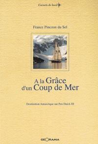 France Pinczon du Sel - A la Grâce d'un Coup de Mer - Destination Antarctique sur Pen Duick III.