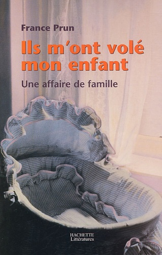 France Prun - Ils m'ont volé mon enfant - Une affaire de famille.
