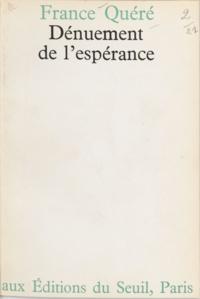 France Quéré - Dénuement de l'espérance.