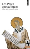France Quéré - Les Pères apostoliques - Ecrits de la primitive Eglise.
