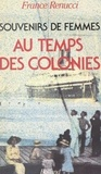 France Renucci - Souvenirs de femmes au temps des colonies.