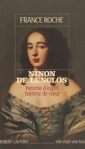 France Roche - Ninon de Lenclos - Femme d'esprit, homme de coeur.