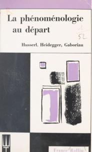 France Rollin - La phénoménologie au départ - Husserl, Heidegger, Gaboriau.