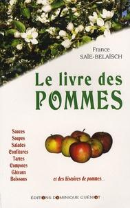 France Saïe-Belaïsch - Le livre des pommes - 85 Recettes d'hier et d'aujourd'hui.