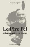 France Sampieri - Le Père Pel - Missionnaire en Corse.