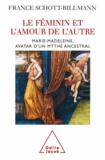 France Schott-Billmann - Féminin et l'amour de l'autre (Le) - Marie-Madeleine, avatar d'un mythe ancestral.