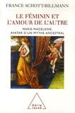 France Schott-Billmann - Le féminin et l'amour de l'autre - Marie-Madeleine, avatar d'un mythe ancestral.