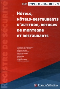 France-Sélection - Registre de sécurité - Hôtels, hôtels-restaurants d'altitude, refuges de montagne et restaurants Types O, OA, REF, N.
