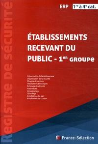 France-Sélection - Registre de sécurité - Etablissements recevant du public de 1re à 4e catégories (1er groupe).