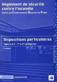 France-Sélection - Règlement de sécurité contre l'incendie relatif aux ERP - Dispositions particulières commentées Types J à Y 1re à 4e catégories.