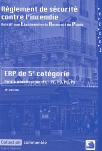 France-Sélection - Règlement de sécurité contre l'incendie relatif aux établissements recevant du public - Dispositions applicables aux établissements de 5e catégorie (petits établissements) Dispositions réglementaires et commentaires.