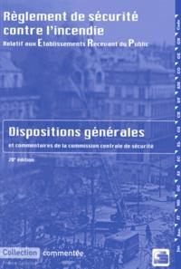 France Sélection - Règlement de sécurité contre l'incendie relatif aux établissements recevant du public - Dispositions générales et commentaires officiels.