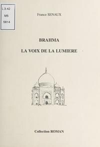 France Seunaux - Brahma, la voix de la lumière.