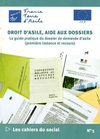 France terre d'asile - Les cahiers du social N° 5 : Droit d'asile, aide aux dossiers - Le guide pratique du dossier de demande d'asile (première instance et recours).