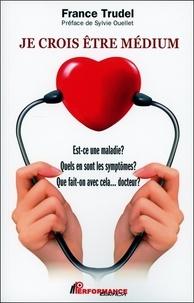 France Trudel - Je crois être médium - Est-ce une maladie ? Quels en sont les symptômes ? Que fait-on avec cela... docteur ?.