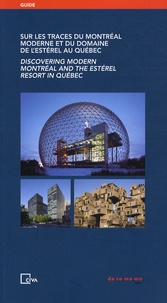 France Vanlaethem et Danielle Doucet - Sur les traces du Montréal moderne et du domaine de l'Estérel au Québec.