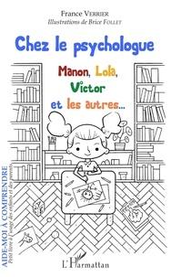France Verrier - Chez le psychologue - Manon, Lola, Victor et les autres....