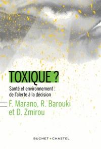 Francelyne Marano et Robert Barouki - Toxique ? - Santé et environnement : de l'alerte à la décision.
