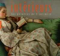 Frances Borzello - Intérieurs - Les peintres de l'intimité.