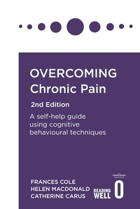 Frances Cole et Helen Macdonald - Overcoming Chronic Pain 2nd Edition - A self-help guide using cognitive behavioural techniques.
