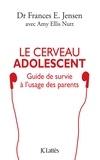 Frances E. Jensen et Amy Ellis Nutt - Le cerveau adolescent - Guide de survie à l'usage des parents.