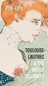 Frances Fowle - Pin-ups Toulouse-Lautrec and the art of celebrity.