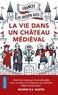 Frances Gies et Joseph Gies - La vie dans un château médiéval.