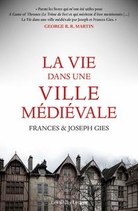 Frances Gies et Joseph Gies - La vie dans une cité médievale.