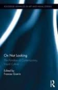 Frances Guerin - On Not Looking - The Paradox of Contemporary Visual Culture.