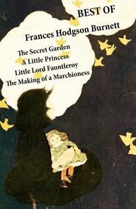 Frances Hodgson Burnett - Best of Frances Hodgson Burnett: The Secret Garden + A Little Princess + Little Lord Fauntleroy + The Making of a Marchioness (or Emily Fox-Seton).