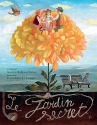 Frances Hodgson Burnett et Mariachiara Di Giorgio - Le jardin secret.
