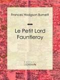 Frances Hodgson Burnett et  Ligaran - Le Petit Lord Fauntleroy - Roman pour enfants.