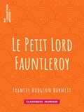 Frances Hodgson Burnett et Reginald Barthurts Birch - Le Petit Lord Fauntleroy.