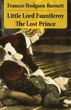 Frances Hodgson Burnett - Little Lord Fauntleroy + The Lost Prince (2 Unabridged Classics in 1 eBook).