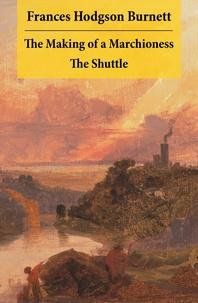 Frances Hodgson Burnett - The Making of a Marchioness + The Shuttle (2 Unabridged Classic Romances).