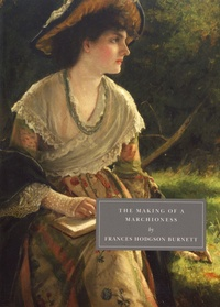 Frances Hodgson Burnett - The Making of a Marchioness.