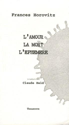 Frances Horovitz - L'amour, la mort, l'éphémère.
