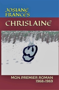 Frances Josiane - Chrislaine mon premier roman 1968-1969.
