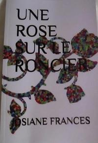 Frances Josiane - Une rose sur le roncier.