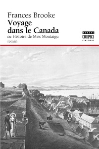 Frances Moore Brooke - Voyage dans le canada ou histoire de Miss Montague.